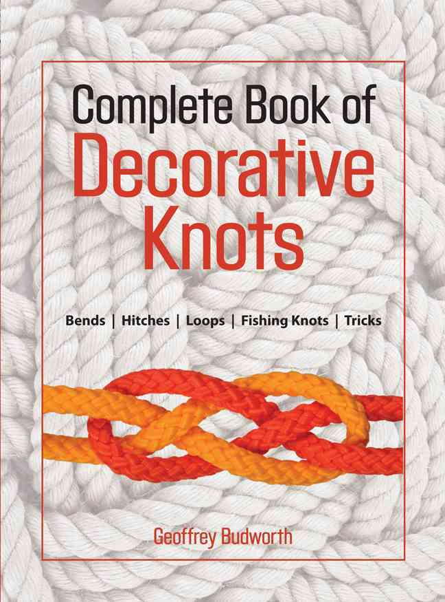The Complete Book of Decorative Knots By Budworth, Geoffrey