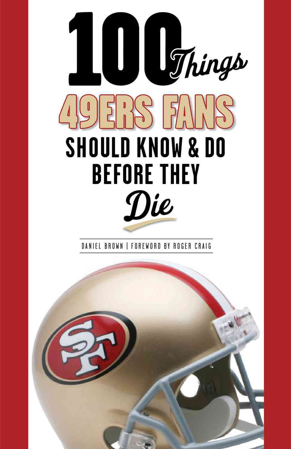 100 Things 49ers Fans Should Know & Do Before They Die By Brown, Daniel/ Craig, Roger (FRW)